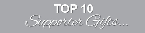 Top 10 Supporter Gifts...